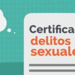 Certificado de delitos sexuales, ¿qué necesito saber?