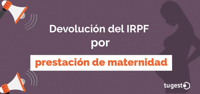 Texto devolución del IRPF por prestación de maternidad y mujer embarazada de fondo