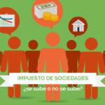 Impuesto de sociedades, ¿se sube o no se sube?
