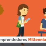 Emprendedores Millenials, los nuevos empresarios del siglo XXI