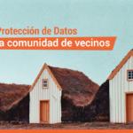 La ley de protección de datos en la comunidad de vecinos