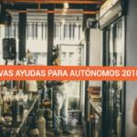 Nuevas ayudas para autónomos en 2018 (II)