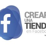 Crea una tienda en Facebook para tu negocio así de fácil
