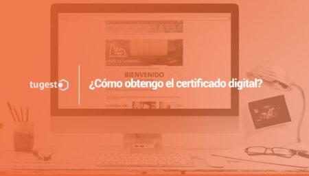 ¿Cómo obtengo el certificado digital?