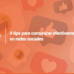 4 tips para comunicar efectivamente en redes sociales