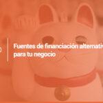 Fuentes de financiación alternativas para tu negocio