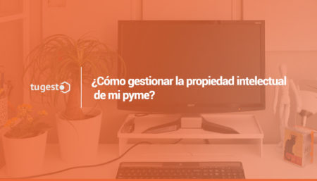 Como gestionar la propiedad intelectual de una pyme. Patentes