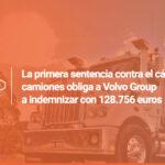 La primera sentencia contra el cártel de camiones obliga a Volvo Group a indemnizar con 128.756 euros