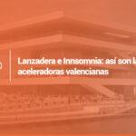 Lanzadera e Innsomnia: así son las aceleradoras valencianas