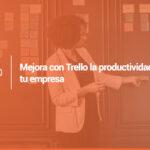 Mejora con Trello la productividad de tu empresa