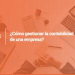 ¿Cómo gestionar la contabilidad de una empresa?