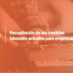 Recopilación de medidas laborales en vigor para empresarios