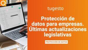 Protección de datos para empresas. Últimas actualizaciones legislativas