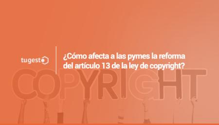 Cómo afecta a las pymes la reforma del artículo 13 de la ley de copyright