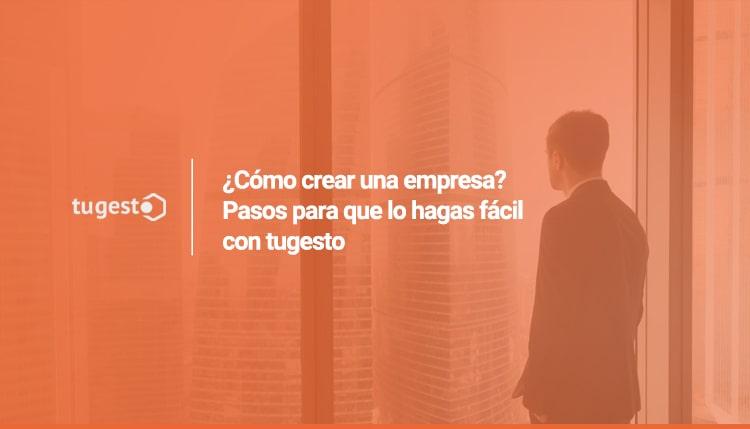 ¡Crea tu empresa con tugesto gratis y de forma sencilla!