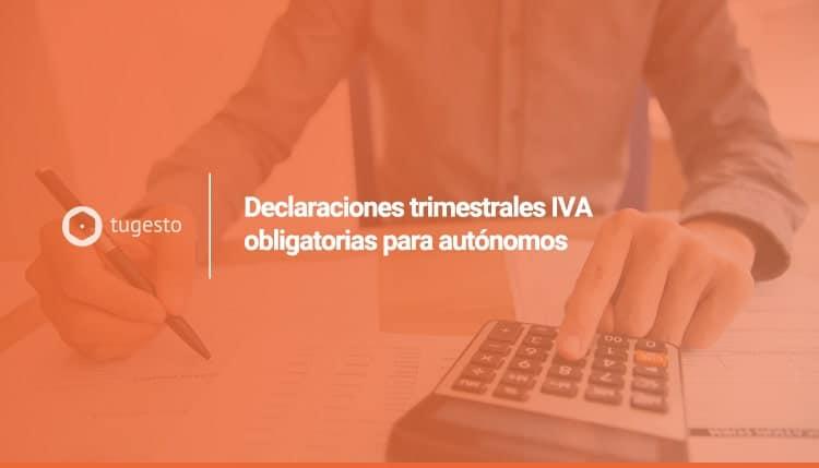 Te explicamos qué modelos trimestrales de IVA son obligatorios para autónomos