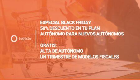 Aprovecha el especial Black Friday de tugesto: ¡alta de autónomo + un trimestre de presentación de modelos fiscales gratis!