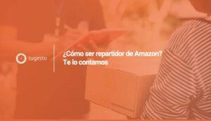 Te explicamos cómo trabajar de repartidor en Amazon para que empieces lo antes posible.