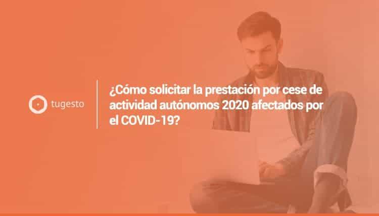 Como solicitar la prestacion por cese de actividad autónomos 2020 afectados por el covid-19