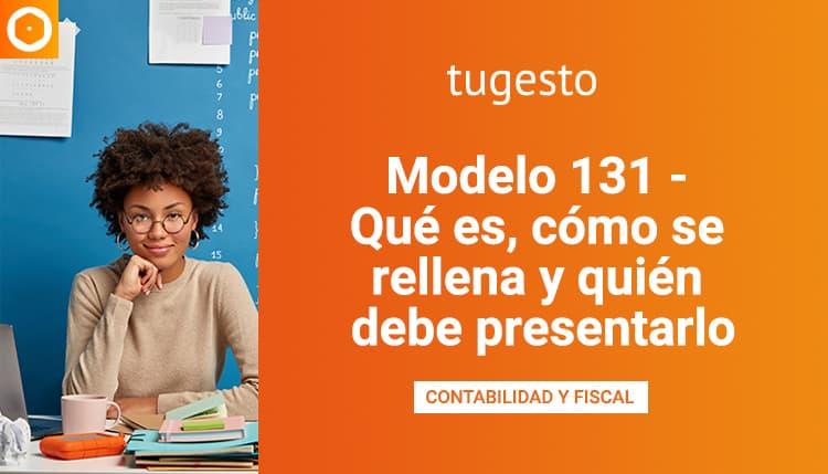 Modelo 131 qué es y cómo rellenarlo